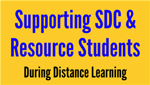 Supporting SDC & Resource Students During Distance Learning